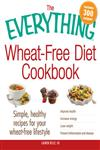 The Everything Wheat-Free Diet Cookbook Simple, Healthy Recipes for Your Wheat-free Lifestyle Improve Health Increase Energy Lose Weight Prevent Inflammation and Disease,1440556806,9781440556807