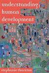Understanding Human Development Biological, Social and Psychological Processes from Conception to Adult Life 1st Edition,1403933057,9781403933058