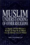 Muslim Understanding of Other Religions A Study of Ibn Hazm's Kitab al-Fasl fi al-Milal wa al-ahwa' wa al-Nihal,8174353593,9788174353597