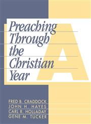 Preaching Through the Christian Year Year A: A Comprehensive Commentary on the Lectionary,1563380544,9781563380549