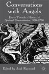 Conversations with Angels Essays Towards a History of Spiritual Communication, 1100-1700,023055203X,9780230552036