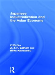 Japanese Industrialization and the Asian Economy,0415115019,9780415115018