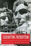 Exhibiting Patriotism Creating and Contesting Interpretations of American Historic Sites,1598745972,9781598745979