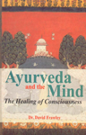 Ayurveda and the Mind The Healing of Consciousness 5th Edition,8120815211,9788120815216