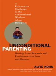 Unconditional Parenting Moving from Rewards and Punishments to Love and Reason,0743487486,9780743487481