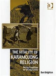 The Vitality of Karamojong Religion Dying Tradition Or Living Faith?,0754603830,9780754603832