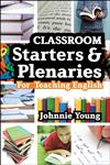 Secondary Starters and Plenaries English : Creative Activities, Ready-To-Use for Teaching English 1st Edition,1441199780,9781441199782