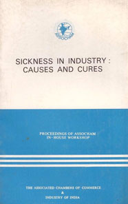 Sickness in Industry : Causes and Cures - Proceedings of Assocham In-House Workshop
