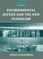 Environmental Justice and the New Pluralism The Challenge of Difference for Environmentalism,0199256411,9780199256419