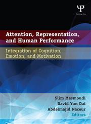 Attention, Representation and Human Performance Integration of Cognition, Emotion and Motivation,1848729731,9781848729735