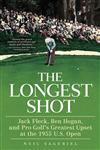 The Longest Shot Jack Fleck, Ben Hogan, and Pro Golf's Greatest Upset at the 1955 U.S. Open,1250012406,9781250012401