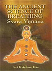 The Ancient Science of Breathing - Svara Vijnana For Health, Prosperity, Peace and Knowledge of Future with Essentials of Kundalini Yoga for Advanced Meditation 1st Reprint,8174763333,9788174763334