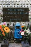 Mourning the Unborn Dead A Buddhist Ritual Comes to America,0195371933,9780195371932