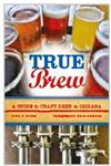 True Brew A Guide to Craft Beer in Indiana,0253222141,9780253222145