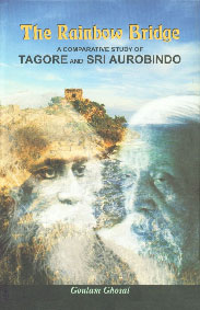 The Rainbow Bridge A Comparative Study of Tagore and Sri Aurobindo 1st Published,8124604185,9788124604182