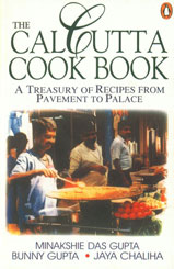 The Calcutta Cookbook A Treasury of over 200 Recipes from Pavement to Palace 1st Edition,0140469729,9780140469721