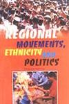 Regional Movements, Ethnicity and Politics 1st Published,8188683574,9788188683574