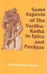 Some Aspects of the Varaha-Katha in Epics and Puranas 1st Published,8185268118,9788185268118