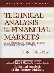 Technical Analysis of the Financial Markets    Comprehensive Guide to Trading Methods and Applications,0735200661,9780735200661