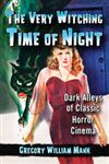 The Very Witching Time of Night Dark Alleys of Classic Horror Cinema,0786449551,9780786449552