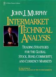 Intermarket Technical Analysis: Trading Strategies for the Global Stock, Bond, Commodity, and Currency Markets (Wiley Finance),0471524336,9780471524335
