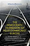 The Democratic Transition Of Post-Communist Europe In The Shadow Of Communist Differences And An Uneven Europeanisation,0230354319,9780230354319