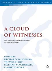 A Cloud of Witnesses The Theology of Hebrews in Its Ancient Contexts,0567033880,9780567033888