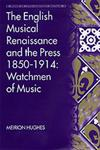 The English Musical Renaissance and the Press, 1850-1914 Watchmen of Music,0754605884,9780754605881
