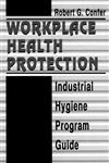 Workplace Health Protection Industrial Hygiene Program Guide,0873713877,9780873713870
