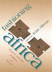 Fashioning Africa Power and the Politics of Dress,0253216893,9780253216892