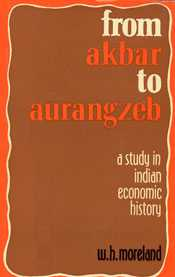 From Akbar to Aurangzeb A Study in Indian Economic History 1st Edition,817069020X,9788170690207