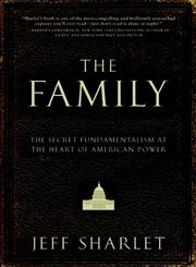 The Family The Secret Fundamentalism at the Heart of American Power,0060559799,9780060559793