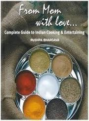 From Mom With Love . . . A Complete Guide to Indian Cooking and Entertaining,0976185121,9780976185123