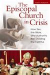 The Episcopal Church in Crisis How Sex, the Bible, and Authority are Dividing the Faithful,0313346623,9780313346620