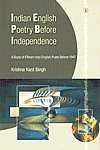 Indian English Poetry Before Independence A Study of Fifteen Indo-English Poets Before, 1947 1st Published,8181520769,9788181520760