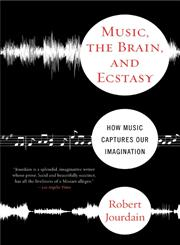 Music, The Brain, And Ecstasy How Music Captures Our Imagination,038078209X,9780380782093