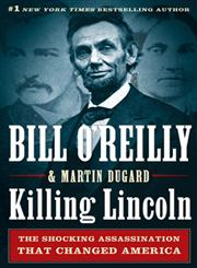 Killing Lincoln The Shocking Assassination that Changed America Forever,0805093079,9780805093070