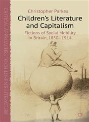 Children's Literature And Capitalism Fictions Of Social Mobility In Britain, 1850-1914,0230364128,9780230364127