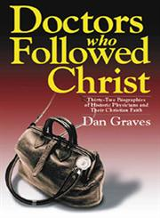 Doctors Who Followed Christ 32 Biographies of Historic Physicians and Their Christian Faith,0825427347,9780825427343