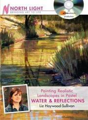 Painting Realistic Landscapes in Pastel-Water & Reflections,1440321493,9781440321498