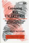 Conversing with Uncertainty Practicing Psychotherapy in A Hospital Setting,0881631485,9780881631487