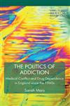 The Politics of Addiction Medical Conflict and Drug Dependence in England Since the 1960s,0230221386,9780230221383