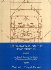 Jnanagarbha on the Two Truths An Eighth Century Handbook of Madhyamaka Philosophy 1st Indian Edition,8120807782,9788120807785