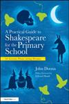 A Practical Guide to Shakespeare for the Primary School 50 Lesson Plans using Drama,0415610427,9780415610421