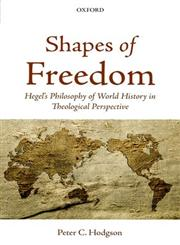 Shapes of Freedom Hegel's Philosophy of World History in Theological Perspective,0199654956,9780199654956
