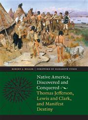 Native America, Discovered and Conquered Thomas Jefferson, Lewis and Clark, and Manifest Destiny,0803215983,9780803215986