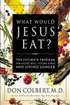 What Would Jesus Eat?: The Ultimate Program for Eating Well, Feeling Great, and Living Longer,0785273190,9780785273196
