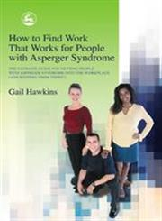 How to Find Work That Works for People with Asperger Syndrome The Ultimate Guide for Getting People with Asperger Syndrome Into the Workplace (and Keeping Them There!),1843101513,9781843101512
