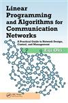 Linear Programming and Algorithms for Communication Networks A Practical Guide to Network Design, Control and Management 1st Edition,1466552638,9781466552630