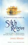 A Contemporary Look at Sikh Religion Essays on Scripture, Identity, Creation, Spirituality, Charity and Interfaith Dialogue 1st Published,8173048576,9788173048579